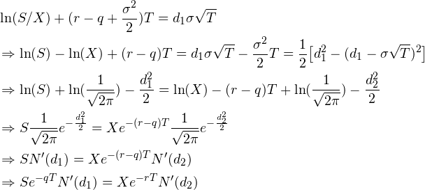 \begin{equation*} \begin{split} \begin{aligned} {} & \ln (S/X) + (r-q + \frac{\sigma ^{2}}{2})T = d_{1}\sigma \sqrt{T}\\ & \Rightarrow \ln (S) - \ln (X) + (r-q)T = d_{1}\sigma \sqrt{T} - \frac{\sigma ^{2}}{2}T = \frac{1}{2} \big[ d_{1}^{2} - (d_{1} - \sigma \sqrt{T})^{2} \big] \\ & \Rightarrow \ln(S) + \ln(\frac{1}{\sqrt{2\pi}}) - \frac{d_{1}^{2}}{2} = \ln(X) -(r-q)T + \ln(\frac{1}{\sqrt{2\pi}}) - \frac{d_{2}^{2}}{2} \\ & \Rightarrow S \frac{1}{\sqrt{2\pi}} e^{- \frac{d_{1}^{2}}{2}} = X e^{-(r-q)T} \frac{1}{\sqrt{2\pi}} e^{ - \frac{d_{2}^{2}}{2}} \\ & \Rightarrow SN'(d_{1}) = X e^{-(r-q)T}N'(d_{2})\\ & \Rightarrow S e^{-qT} N'(d_{1}) = X e^{-rT} N'(d_{2}) \end{aligned} \end{split} \end{equation*}