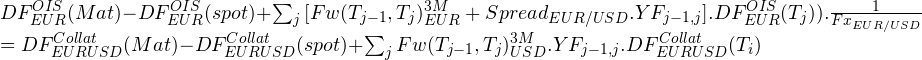 \begin{equation*} $\(DF_{EUR}^{OIS}(Mat)-DF_{EUR}^{OIS}(spot)+\sum_{j}{[Fw(T_{j-1},T_{j})_{EUR}^{3M}+Spread_{EUR/USD}.YF_{j-1,j}] .DF_{EUR}^{OIS}(T_{j}))}}{.\frac{1}{Fx_{EUR/USD }}$ $=DF_{EURUSD}^{Collat}(Mat)-DF_{EURUSD}^{Collat}(spot)+\sum_{j}{Fw(T_{j-1},T_{j})_{USD}^{3M}.YF_{j-1,j} .DF_{EURUSD}^{Collat}(T_{i})}$ \end{equation*}